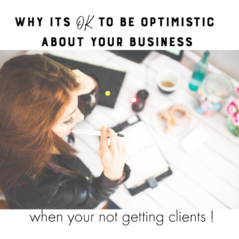 Why its OK to be optimistic about your business when your not getting clients !